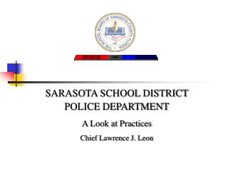 SARASOTA SCHOOL DISTRICT POLICE DEPARTMENT A Look at Practices Chief Lawrence J. Leon