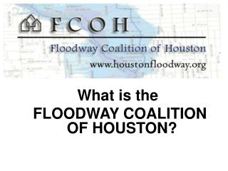 What is the  FLOODWAY COALITION OF HOUSTON?