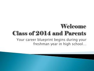 Welcome  Class of 2014 and Parents