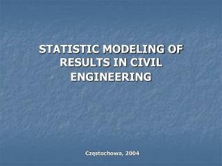 STATISTIC MODELING OF RESULTS IN CIVIL ENGINEERING