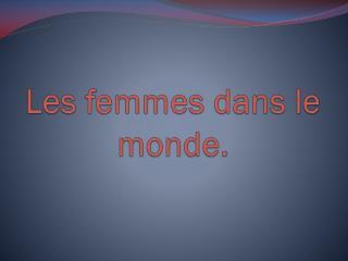 Les femmes dans le monde.