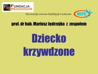 Prof. dr hab. Mariusz Jedrzejko  z  zespolem  Dziecko  krzywdzone