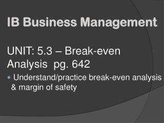 UNIT: 5.3 – Break-even Analysis  pg. 642