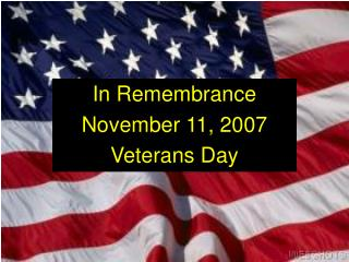 In Remembrance November 11, 2007 Veterans Day