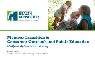 Member  Transition & C onsume r  Outreach and Public Education ACA Quarterly Stakeholder Meeting