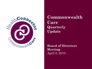 Commonwealth Care Quarterly  Update Board of Directors Meeting April 8, 2010