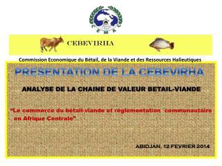 """""""Le commerce du bétail-viande et réglementation  communautaire   en Afrique Centrale"""""""