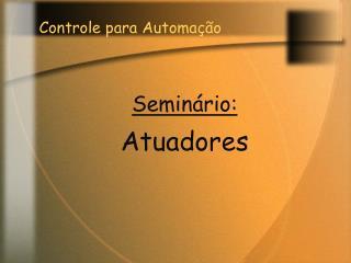 Seminário : Atuadores