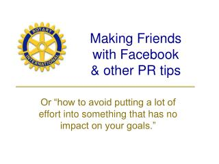 Making Friends  with Facebook  & other PR tips