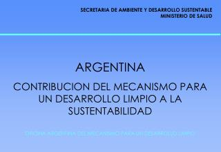ARGENTINA CONTRIBUCION DEL MECANISMO PARA UN DESARROLLO LIMPIO A LA SUSTENTABILIDAD