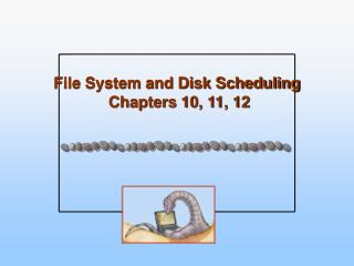 File System and Disk Scheduling  Chapters 10, 11, 12