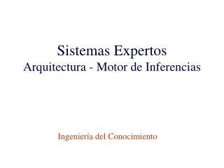 Sistemas Expertos Arquitectura - Motor de Inferencias