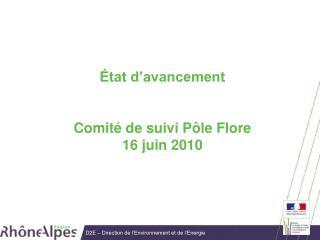 État d'avancement Comité de suivi Pôle Flore 16 juin 2010