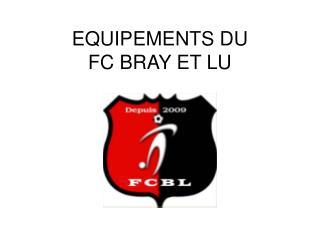 EQUIPEMENTS DU FC BRAY ET LU