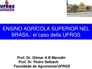 ENSINO AGRÍCOLA SUPERIOR NEL BRASIL-  el  caso  della  UFRGS