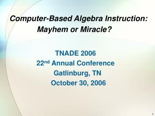 Computer-Based Algebra Instruction: Mayhem or Miracle?