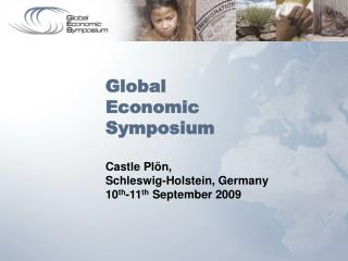 Global  Economic Symposium  Castle Pl n,  Schleswig-Holstein, Germany 10th-11th September 2009