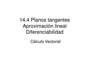 14.4 Planos tangentes Aproximación lineal Diferenciabilidad