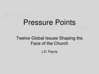 Pressure Points Twelve Global Issues Shaping the  Face of the Church J.D. Payne
