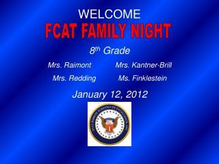 WELCOME 8 th  Grade  Mrs. Raimont Mrs. Kantner-Brill Mrs. ReddingMs. Finklestein