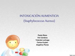 INTOXICACIÓN ALIMENTICIA ( Staphylococcus Aureus )
