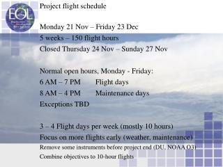 Project flight schedule Monday 21 Nov – Friday 23 Dec 5 weeks – 150 flight hours