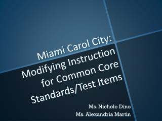 Miami Carol City: Modifying Instruction for Common Core Standards/Test Items