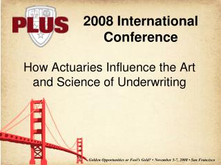 How Actuaries Influence the Art  and Science of Underwriting