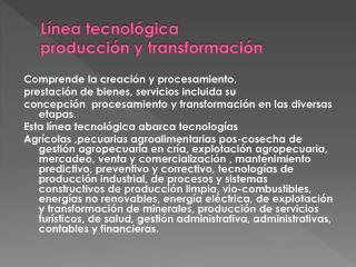 L�nea tecnol�gica  producci�n y transformaci�n
