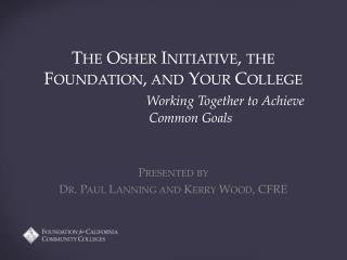 The  Osher  Initiative, the Foundation, and Your College Working Together to Achieve Common Goals