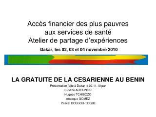 LA GRATUITE DE LA CESARIENNE AU BENIN Présentation faite à Dakar le 02.11.10 par Eusèbe ALIHONOU
