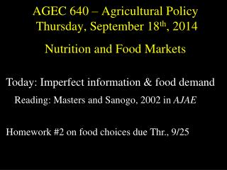 AGEC 640 – Agricultural Policy  Thursday, September  18 th ,  2014 Nutrition and Food Markets