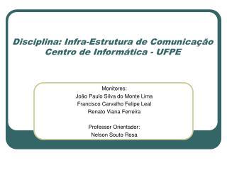 Disciplina: Infra-Estrutura de Comunicação Centro de Informática - UFPE