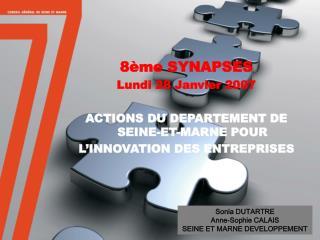 8ème SYNAPSES Lundi 28 Janvier 2007 ACTIONS DU DEPARTEMENT DE SEINE-ET-MARNE POUR