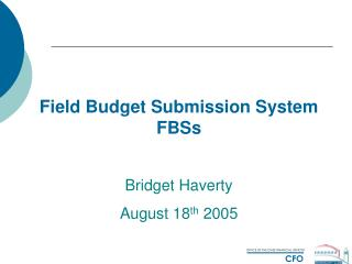 Field Budget Submission System FBSs Bridget Haverty August 18 th  2005