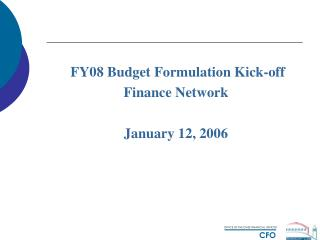 FY08 Budget Formulation Kick-off Finance Network January 12, 2006