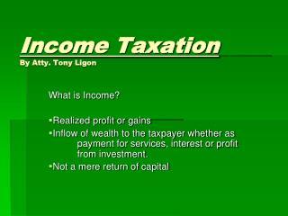 Income Taxation By Atty. Tony  Ligon
