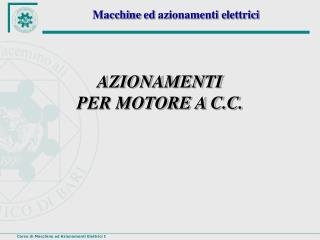 AZIONAMENTI  PER MOTORE A C.C.