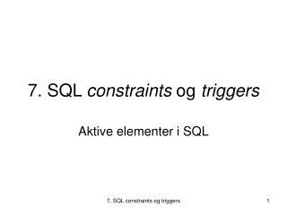 7. SQL  constraints  og  triggers