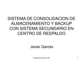 SISTEMA DE CONSOLIDACION DE ALMACENAMIENTO Y BACKUP CON SISTEMA SECUNDARIO EN CENTRO DE RESPALDO