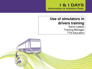 Use of simulators in drivers training Aarno Lybeck Training Manager TTS Education