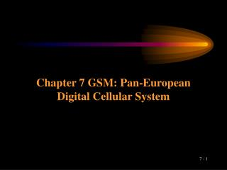 Chapter 7 GSM: Pan-European Digital Cellular System