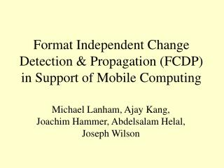 Format Independent Change Detection & Propagation (FCDP) in Support of Mobile Computing