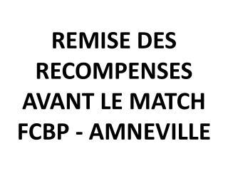 REMISE DES RECOMPENSES AVANT LE MATCH FCBP - AMNEVILLE