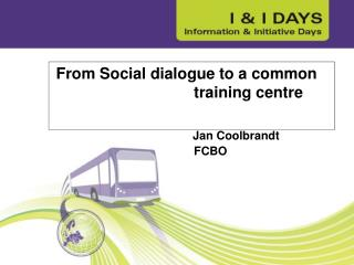 From Social dialogue to a common  				training centre Jan Coolbrandt 				FCBO