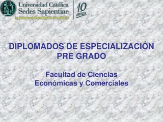 DIPLOMADOS DE ESPECIALIZACIÓN PRE GRADO