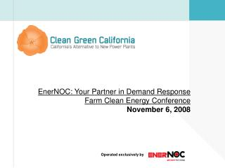 EnerNOC: Your Partner in Demand Response Farm Clean Energy Conference November 6, 2008