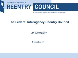 The Federal Interagency Reentry Council An Overview