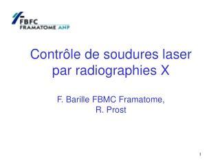 Contrôle de soudures laser par radiographies X F. Barille FBMC Framatome,  R. Prost