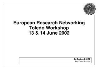 European Research Networking Toledo Workshop 13 & 14 June 2002
